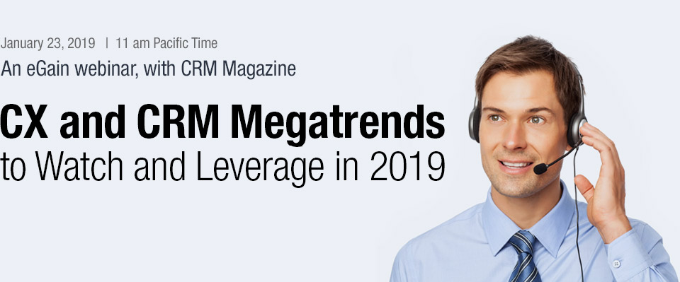CX and CRM Megatrends to Watch and Leverage in 2019