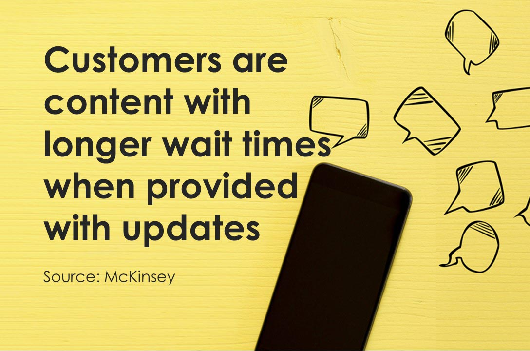 Customers are content if they keep getting proactive updates about their issues - McKinsey survey